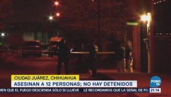 Asesinan 12 Personas Ciudad Juárez Chihuahua