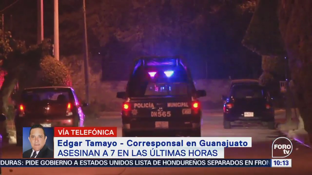 Asesinan Siete Personas Últimas Horas Guanajuato