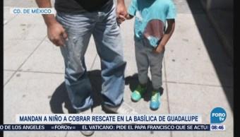 Mandan a niño a cobrar rescate en la Basílica de Guadalupe