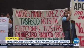 Trabajadores Salud Piden Apoyo López Obrador Tabasco
