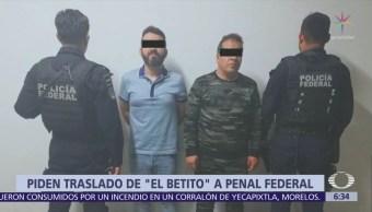 CDMX pide traslado de El Betito a penal federal