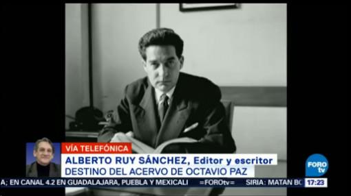 Futuro Acervo de Octavio Paz Alberto Ruy Sánchez Legado de Octavio Paz Premio Nobel, escritor