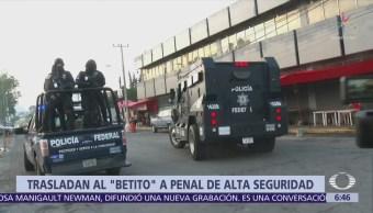 Trasladan a 'El Betito' al penal de Perote