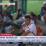 Caravana migrante llega a San Pedro Tapanatepec