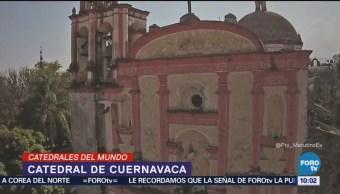 Catedrales del Mundo Catederal de Cuernavaca