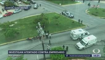 Disparan contra empresario en Cancún