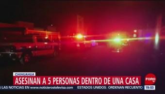 Asesinan a 5 personas dentro de una casa en Chihuahua