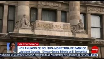 Pronostican alza en la tasa de referencia del Banxico