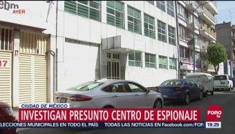 Investigan presunto centro de espionaje en Ciudad de México