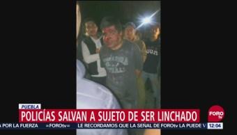 Policías salvan a sujeto de ser linchado en Puebla