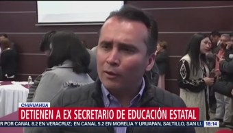 Detienen al exsecretario de Educación de Chihuahua
