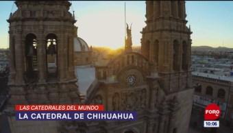 Las Catedrales del Mundo: La catedral de Chihuahua