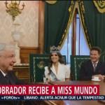 López Obrador recibe a Miss Mundo