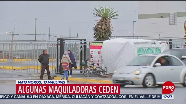 Maquiladoras de Matamoros ceden a trabajadores, pero amenazan con cerrar