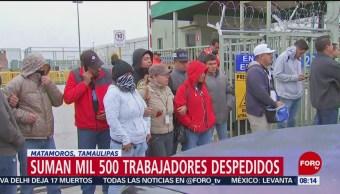 Despiden a trabajadores de maquiladoras en Tamaulipas