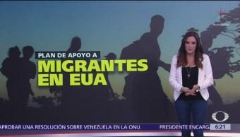 Presentan plan de apoyo a migrantes en Estados Unidos