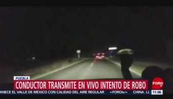 Conductor transmite en vivo intento de robo en Puebla