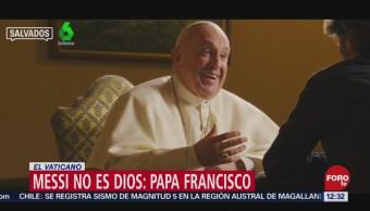 Messi no es Dios, dice el papa Francisco