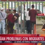 Foto: Continúan problemas con migrantes