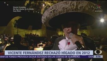 Vicente Fernández rechazó hígado en 2012
