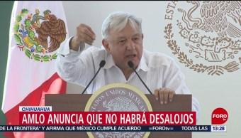 FOTO: AMLO anuncia que no habrá desalojos en Chihuahua, 16 Junio 2019