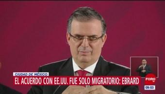 Detalla Ebrard acuerdo migratorio alcanzado con EU