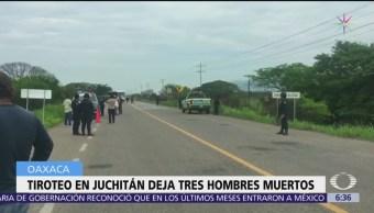 Enfrentamiento en Juchitán, Oaxaca, deja tres muertos