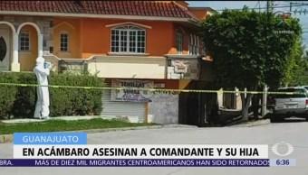Asesinan a comandante y a su hija en Acámbaro, Guanajuato