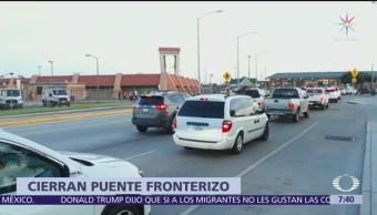 Cierran puente fronterizo en Reynosa, Tamaulipas