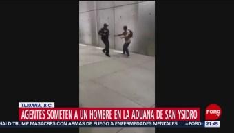 Foto: Agentes Someten Golpean Hombre Aduana San Ysidro 15 Agosto 2019