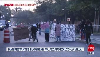 Manifestantes bloquean avenida Azcapotzalco-La Villa
