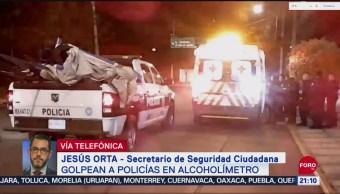 Jesús Orta habla de agresiones contra policías en control de alcoholímetro