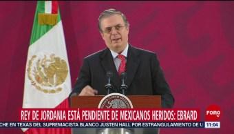 Rey de Jordania está pendiente de mexicanos heridos, dice Ebrard