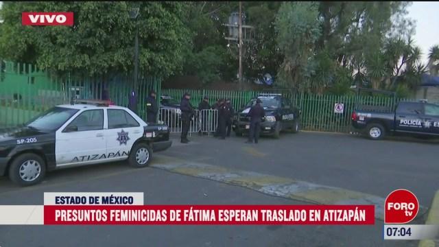 presuntos feminicidas de fatima esperan traslado en atizapan