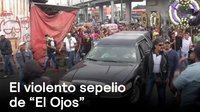 el ojos lider cartel tlahuac violento sepelio