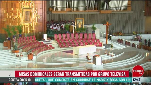 misas dominicales de la basilica de guadalupe seran transmitidas por televisa