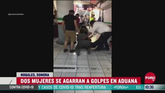 dos mujeres se golpean en la aduana de nogales sonora