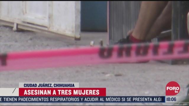 asesinan a tres mujeres en cd juarez chihuahua