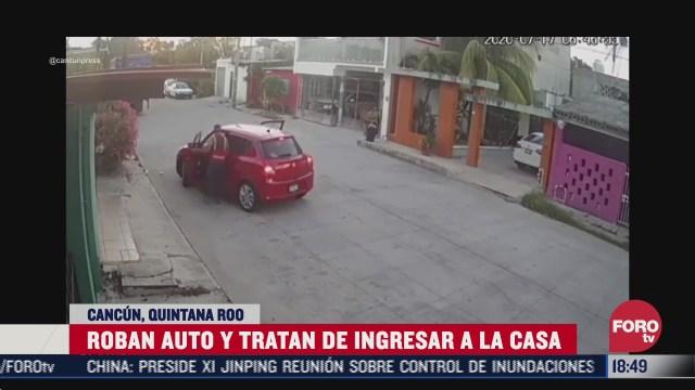 delincuentes roban auto y tratan de ingresar a casa en cancun