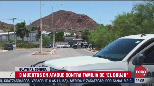 FOTO: 12 de julio 2020, mueren tres tras ataque a la familia de el brujo en guaymas