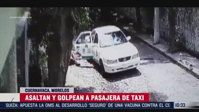 asaltan a mujer que viajaba en un taxi en cuernavaca morelos