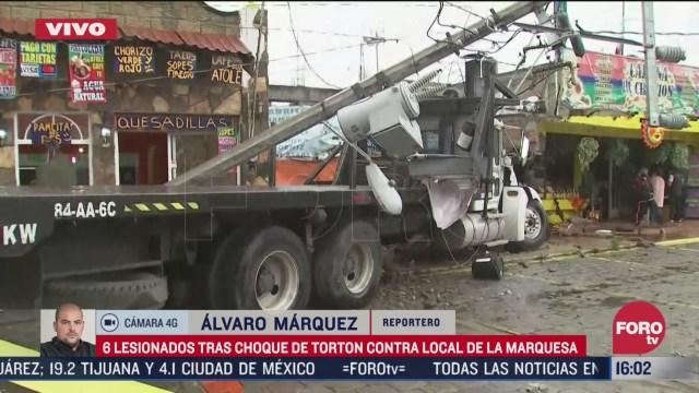 choque de camion contra local en la marquesa deja 6 lesionados