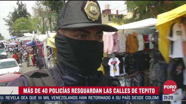 unos 40 policias vigilan las calles del barrio de tepito