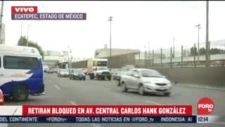 vecinos retiran bloqueo en avenida central carlos hank gonzalez edomex
