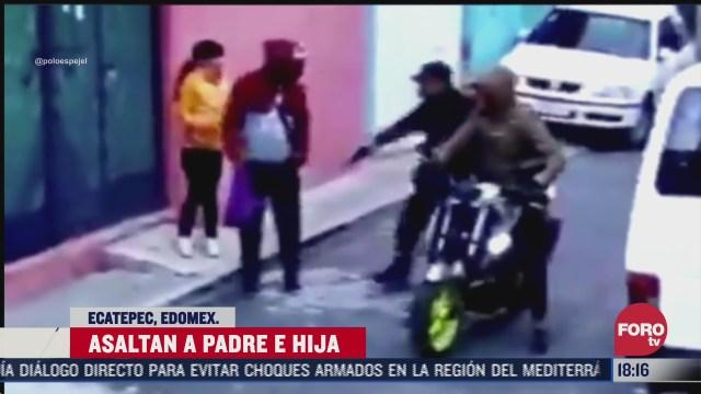 asaltan a padre y su hija en ecatepec edomex