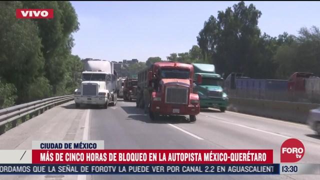 continua bloqueo en la autopista mexico queretaro