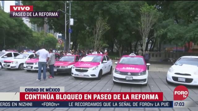 taxistas de la cdmx y el edomex continuan bloqueando paseo de la reforma