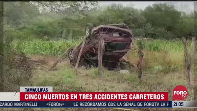 accidentes carreteros en tamaulipas cobran la vida de cinco personas