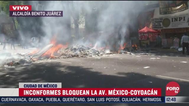 inconformes bloquean avenida mexico coyoacan y prenden fuego a objetos