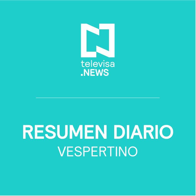 Resumen vespertino de Noticieros Televisa